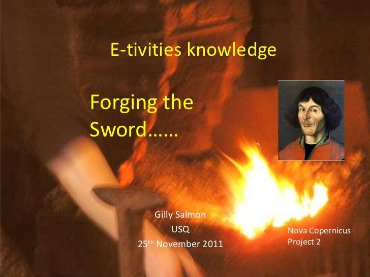 E-tivities knowledgeForging theSword……         Gilly Salmon              USQ         Nova Copernicus     25th November 201...