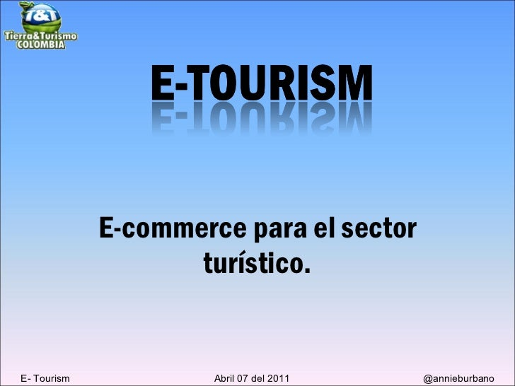 E-commerce para el sector turístico. E- Tourism  Abril 07 del 2011  @annieburbano