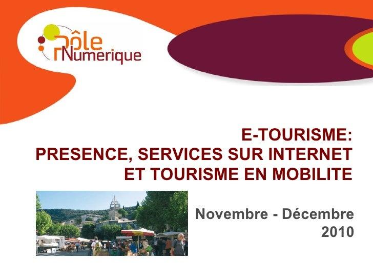 E-TOURISME:PRESENCE, SERVICES SUR INTERNET        ET TOURISME EN MOBILITE               Novembre - Décembre               ...