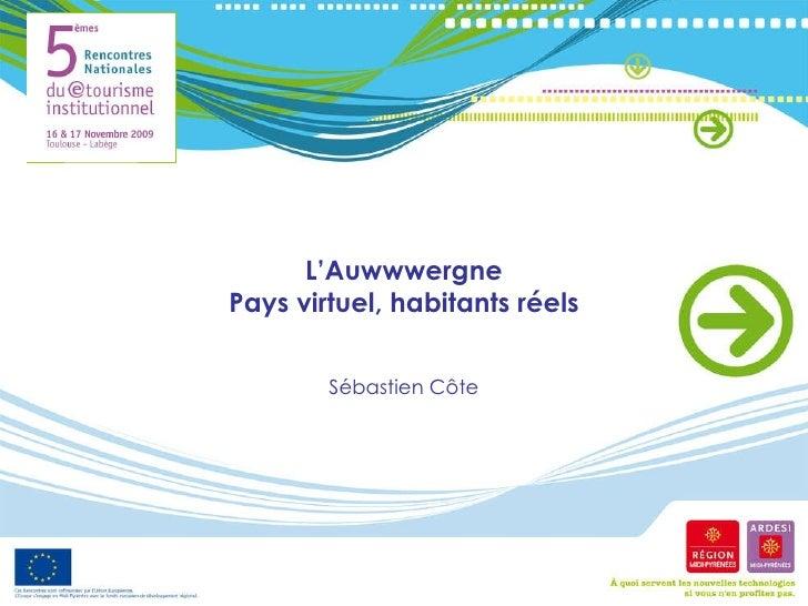 L'Auwwwergne Pays virtuel, habitants réels Sébastien Côte
