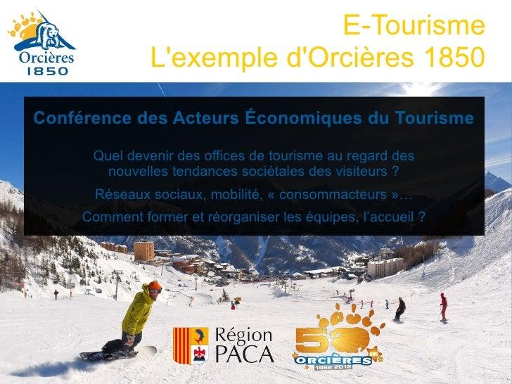 E-Tourisme               Lexemple dOrcières 1850Conférence des Acteurs Économiques du Tourisme      Quel devenir des offic...