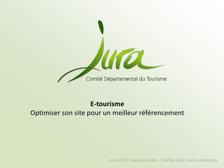 E-tourismeOptimiser son site pour un meilleur référencement                         Avril 2012 - Grégory Oudot – Chef de p...