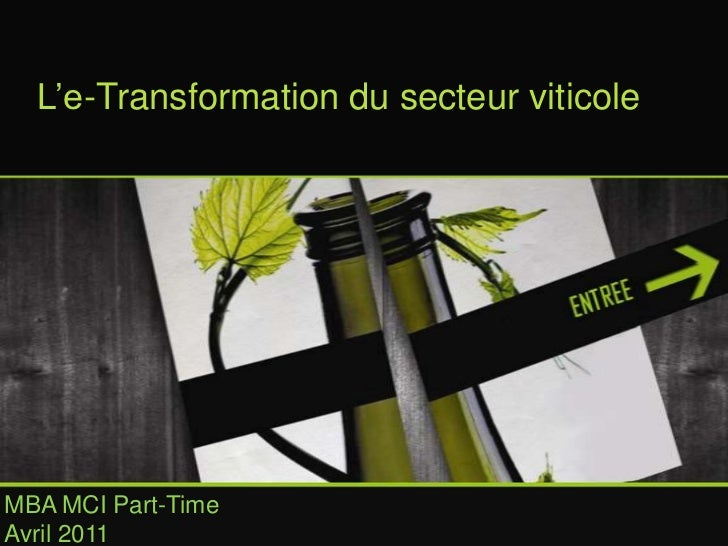 L'e-Transformation du secteur viticole<br />MBA MCI Part-TimeAvril 2011<br />