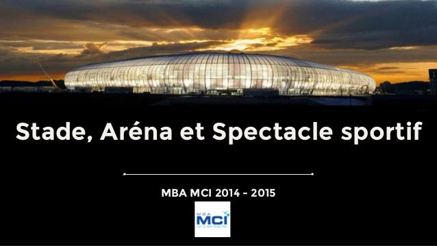 Stade, Aréna et Spectacle sportif MBA MCI 2014 - 2015