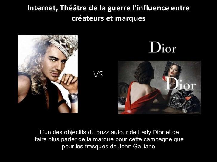 Internet, Théâtre de la guerre l'influence entre créateurs et marques L'un des objectifs du buzz autour de Lady Dior et de...