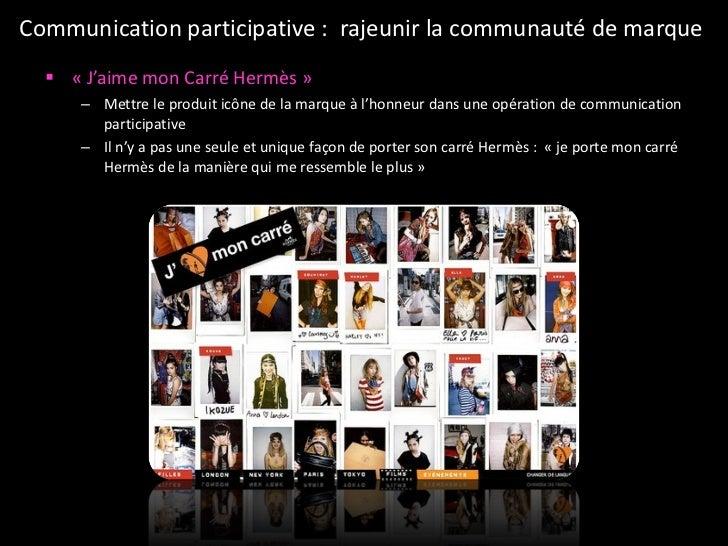 Communication participative :  rajeunir la communauté de marque  <ul><li>«J'aime mon Carré Hermès» </li></ul><ul><ul><li...