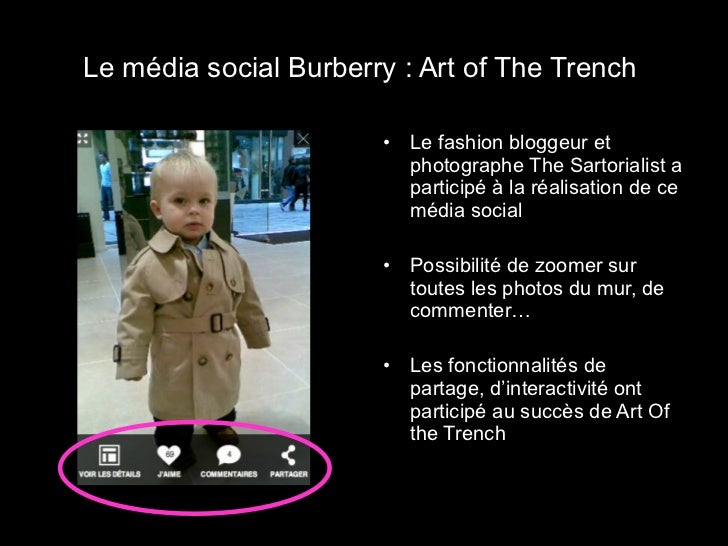 Le média social Burberry : Art of The Trench  <ul><li>Le fashion bloggeur et photographe The Sartorialist a participé à la...