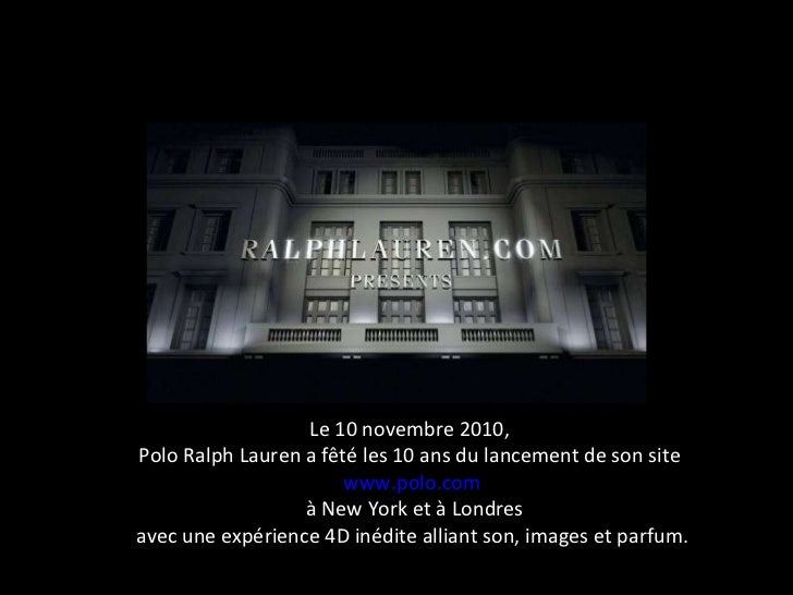 Création: le digital, nouveau support de créativité  Le 10 novembre 2010,  Polo Ralph Lauren a fêté les 10 ans du lancemen...
