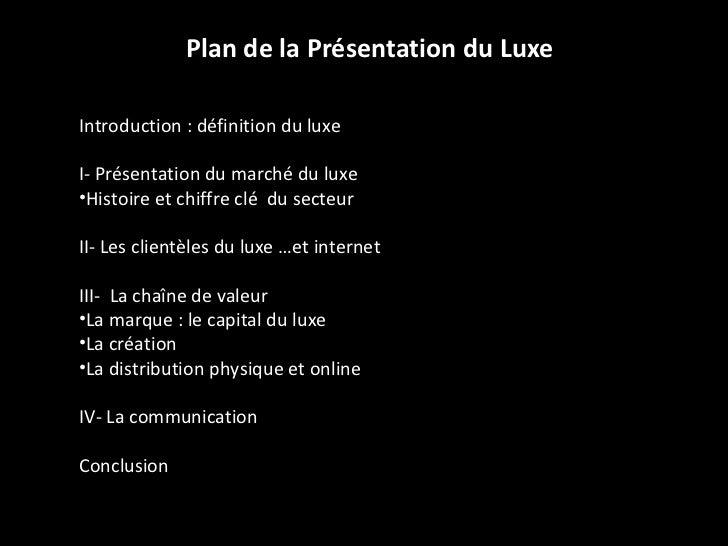 Plan de la Présentation du Luxe <ul><li>Introduction : définition du luxe </li></ul><ul><li>I- Présentation du marché du l...