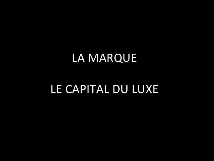 LA MARQUE LE CAPITAL DU LUXE
