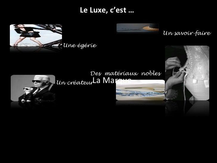 Le Luxe, c'est … La Marque Un créateur Un savoir-faire Des  matériaux  nobles Une égérie