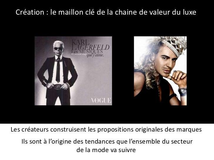 Création : le maillon clé de la chaine de valeur du luxe  Les créateurs construisent les propositions originales des marqu...