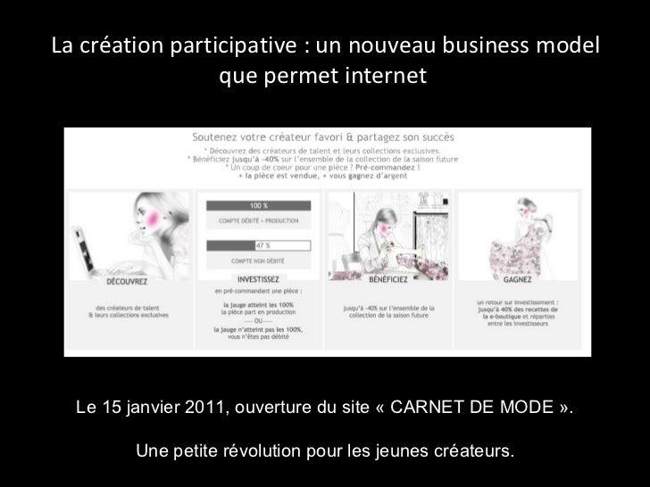 La création participative : un nouveau business model que permet internet  Le 15 janvier 2011, ouverture du site «CARNET ...