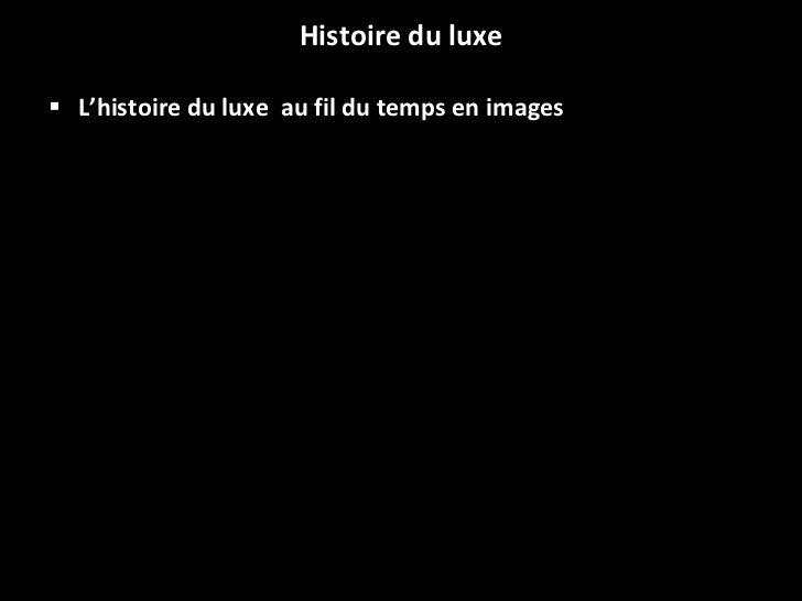 Histoire du luxe <ul><li>L'histoire du luxe  au fil du temps en images </li></ul>