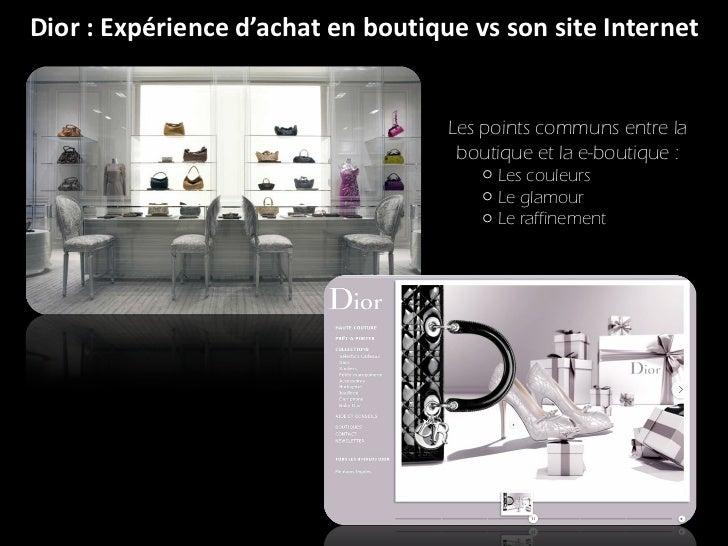 Dior : Expérience d'achat en boutique vs son site Internet <ul><li>Les points communs entre la boutique et la e-boutique :...