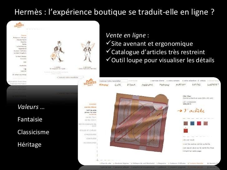 Hermès : l'expérience boutique se traduit-elle en ligne ? <ul><li>Vente en ligne  : </li></ul><ul><li>Site avenant et ergo...
