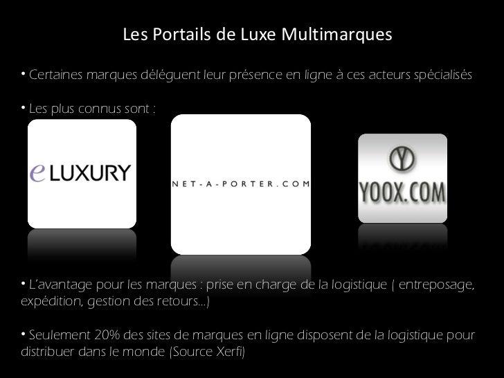Les Portails de Luxe Multimarques <ul><li>L'avantage pour les marques : prise en charge de la logistique ( entreposage, ex...