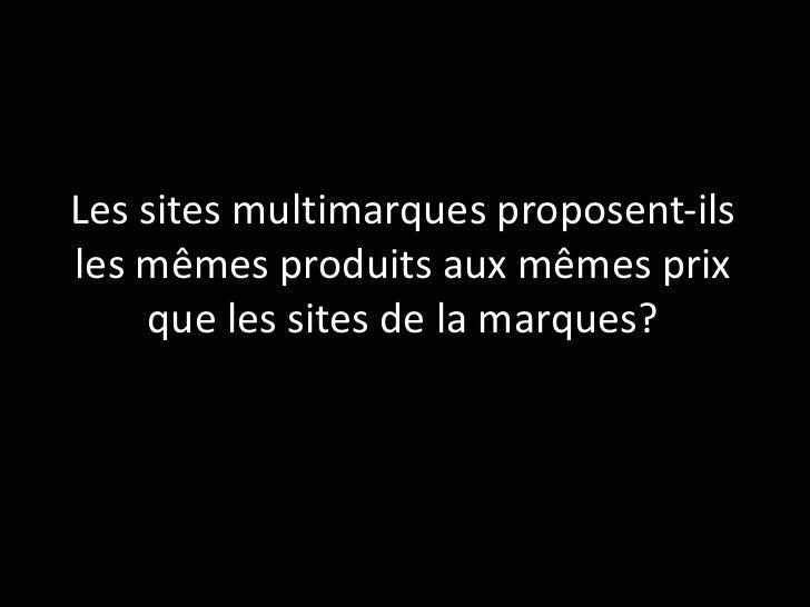 Les sites multimarques proposent-ils les mêmes produits aux mêmes prix que les sites de la marques?