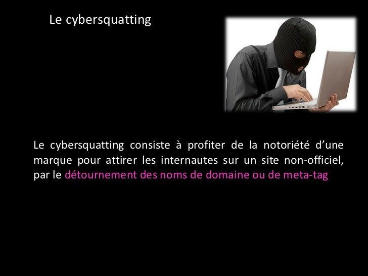 Le cybersquatting <ul><li>Le cybersquatting consiste à profiter de la notoriété d'une marque pour attirer les internautes ...