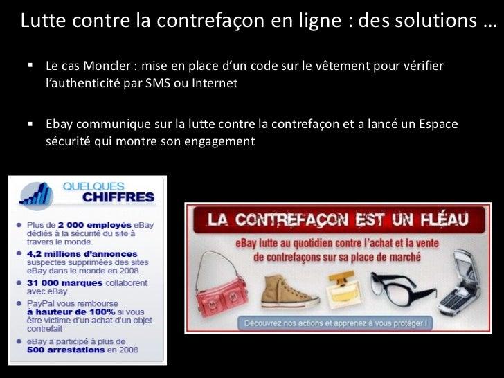 Lutte contre la contrefaçon en ligne : des solutions … <ul><li>Le cas Moncler : mise en place d'un code sur le vêtement po...