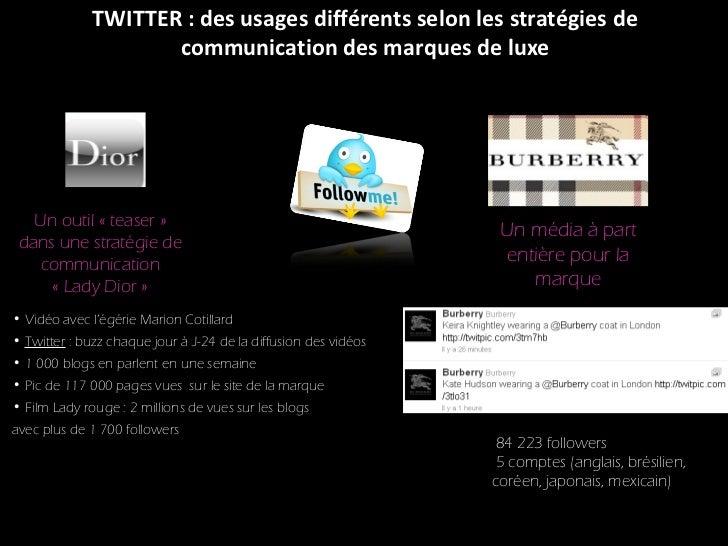 TWITTER : des usages différents selon les stratégies de communication des marques de luxe <ul><ul><li>Vidéo avec l'égérie ...