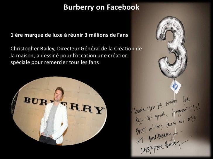 Burberry on Facebook  <ul><ul><li>1 ère marque de luxe à réunir 3 millions de Fans </li></ul></ul><ul><ul><li>Christopher ...