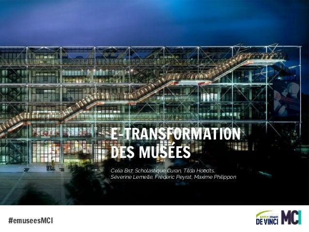 E-TRANSFORMATION DES MUSÉES Celia Bru, Scholastique Curan, Tilda Hoedts, Séverine Lemelle, Fréderic Peyrat, Maxime Philipp...