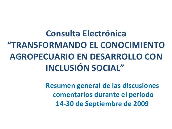 """Consulta Electrónica """"TRANSFORMANDO EL CONOCIMIENTO AGROPECUARIO EN DESARROLLO CON INCLUSIÓN SOCIAL""""  Resumen general de ..."""