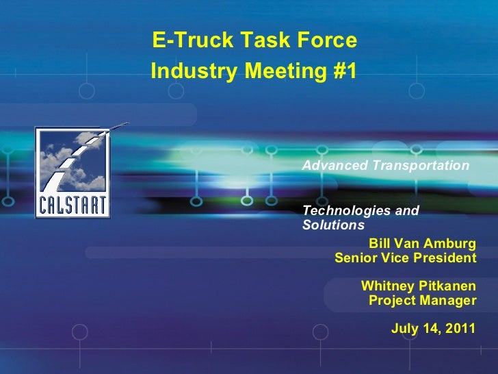 E-Truck Task Force Industry Meeting #1 Bill Van Amburg Senior Vice President Whitney Pitkanen Project Manager July 14, 201...