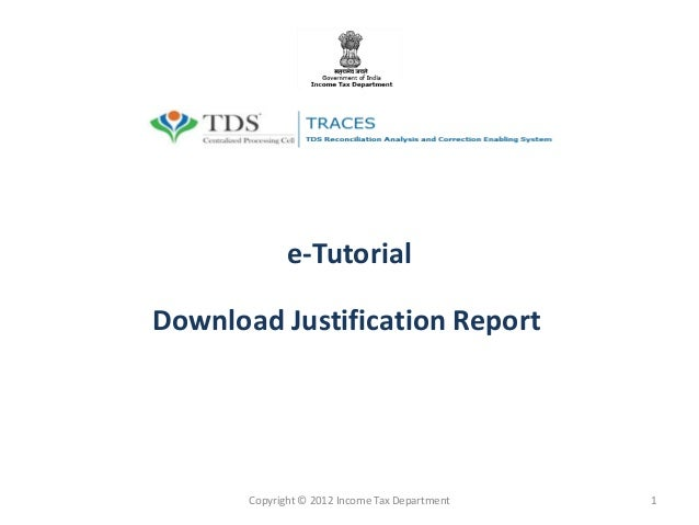 e-Tutorial Download Justification Report Copyright © 2012 Income Tax Department 1