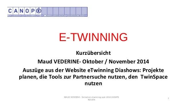 E-TWINNING Kurzübersicht Maud VEDERINE- Oktober / November 2014 Auszüge aus der Website eTwinning Diashows: Projekte plane...