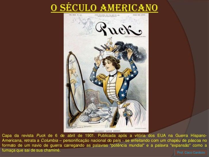 O SÉCULO AMERICANO<br />Capa da revista Puck de 6 de abril de 1901. Publicada após a vitória dos EUA na Guerra Hispano-Ame...