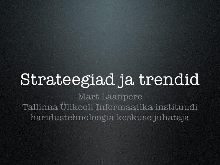 Strateegiad ja trendid <ul><li>Mart Laanpere </li></ul><ul><li>Tallinna Ülikooli Informaatika instituudi </li></ul><ul><li...