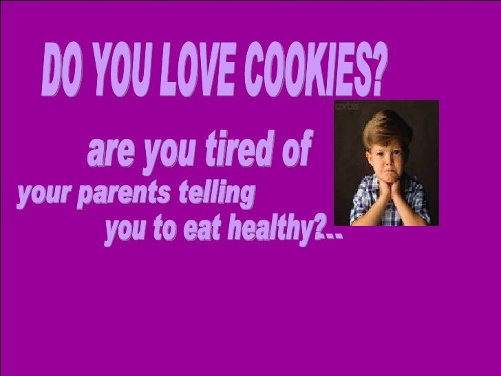 DO YOU LOVE COOKIES? are you tired of  your parents telling you to eat healthy?  ...