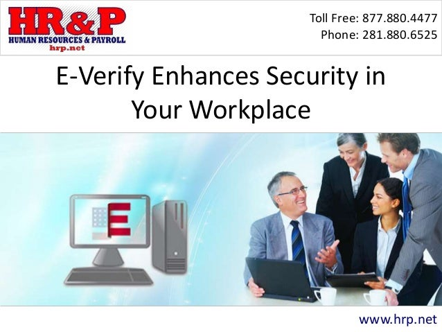 Toll Free: 877.880.4477 Phone: 281.880.6525 www.hrp.net E-Verify Enhances Security in Your Workplace