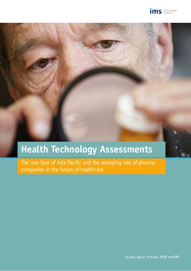 Health Technology Assessments The new face of Asia Pacific and the emerging role of pharma companies in the future of heal...