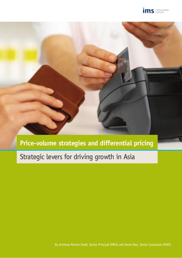 Price-volume strategies and differential pricing  Strategic levers for driving growth in Asia  By Anthony Morton-Small, Se...
