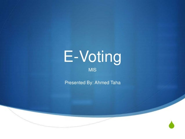 E-Voting          MISPresented By: Ahmed Taha                           S