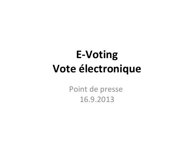 E-Voting Vote électronique Point de presse 16.9.2013