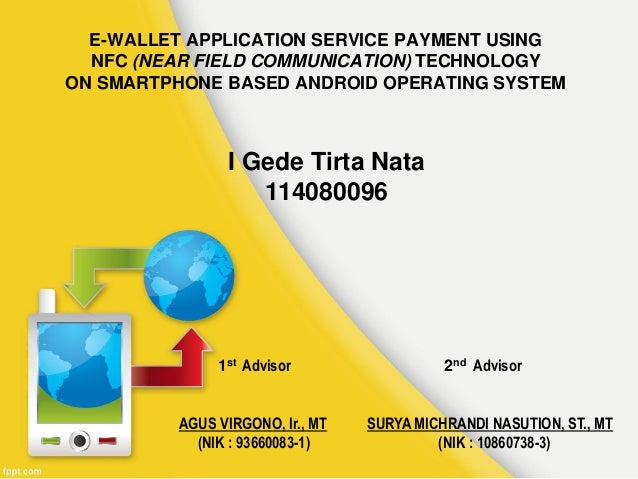 E-WALLET APPLICATION SERVICE PAYMENT USING NFC (NEAR FIELD COMMUNICATION) TECHNOLOGY ON SMARTPHONE BASED ANDROID OPERATING...