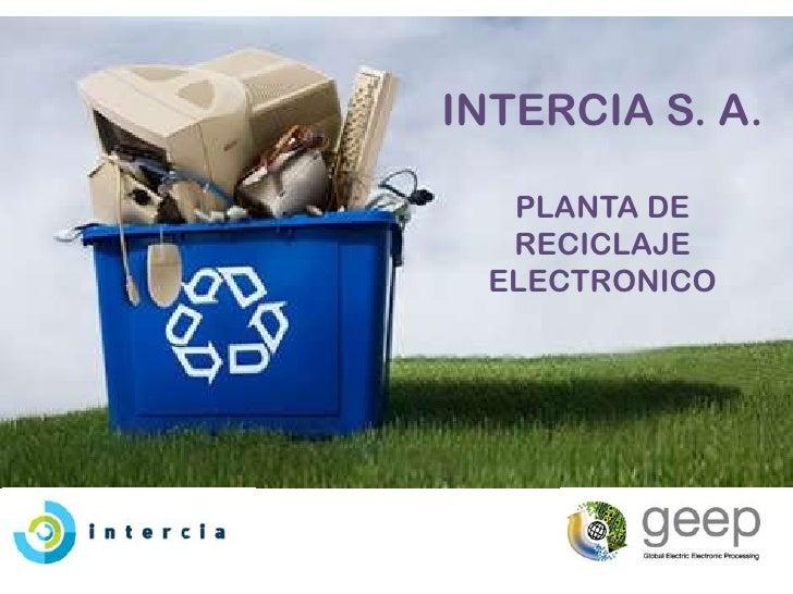 INTERCIA S. A.   PLANTA DE   RECICLAJE  ELECTRONICO
