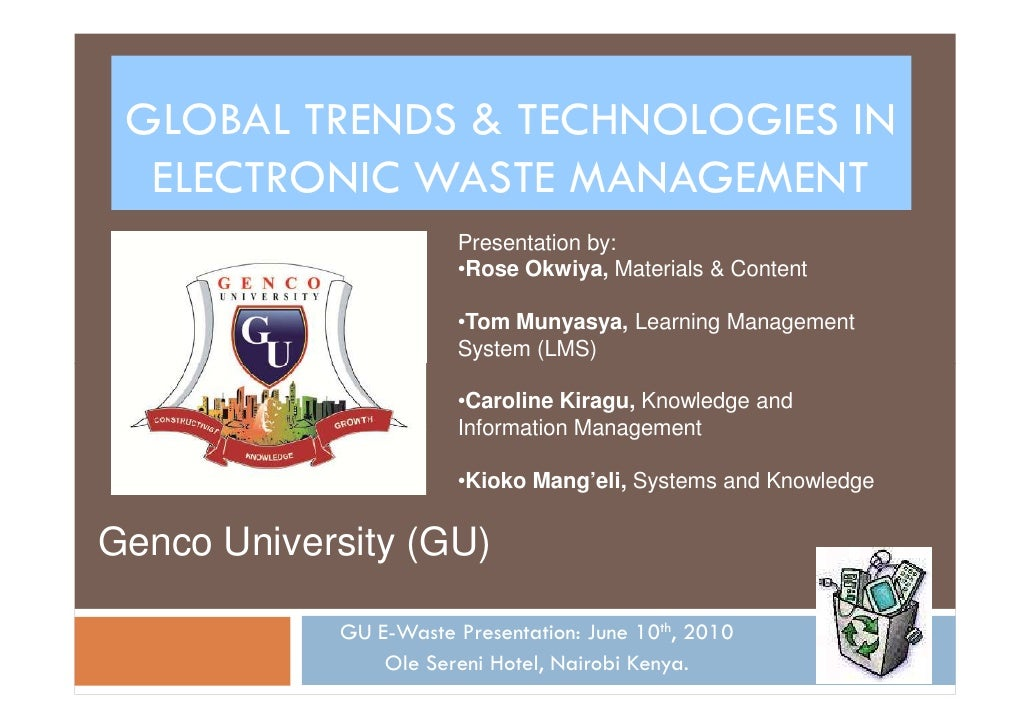 GLOBAL TRENDS & TECHNOLOGIES IN   ELECTRONIC WASTE MANAGEMENT                        Presentation by:                     ...
