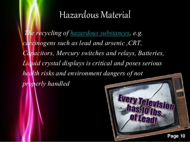 Powerpoint Templates Page 10 Hazardous Material The recycling of hazardous substances, e.g. carcinogens such as lead and a...