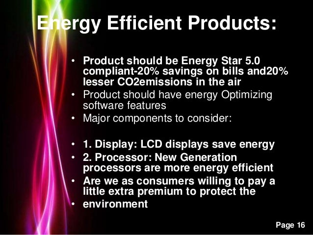 Powerpoint Templates Page 16 Energy Efficient Products: • Product should be Energy Star 5.0 compliant-20% savings on bills...