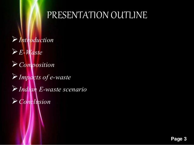 Powerpoint Templates Page 3 PRESENTATION OUTLINE Introduction E-Waste Composition Impacts of e-waste Indian E-waste s...
