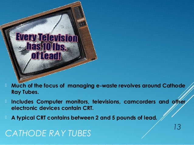 recycling cathode ray tube and toxic A reuse and recycling of used cathode ray tubes  epa proposed to amend its hazardous waste regulations under rcra to streamline the management.