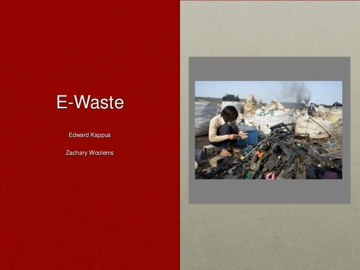 E-Waste<br />Edward Kappus<br />Zachary Woolems<br />