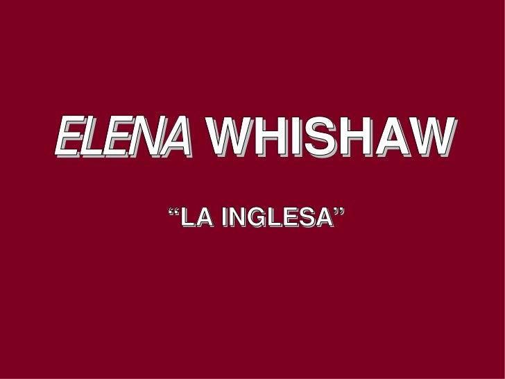 """ELENAWHISHAW        """"LAINGLESA"""""""