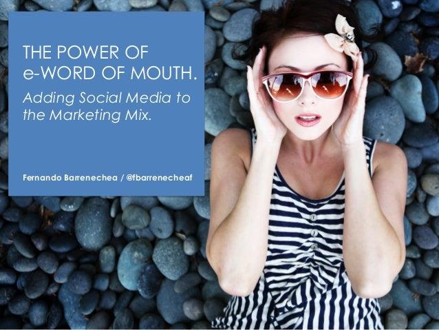THE POWER OFe-WORD OF MOUTH.Adding Social Media tothe Marketing Mix.Fernando Barrenechea / @fbarrenecheaf