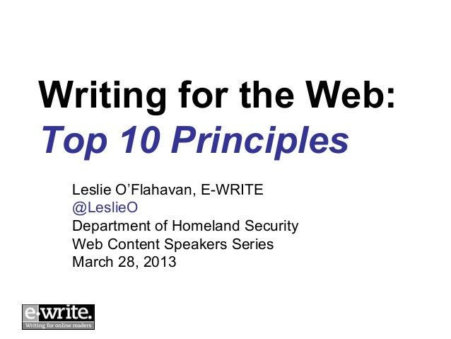 Writing for the Web:Top 10 Principles Leslie O'Flahavan, E-WRITE @LeslieO Department of Homeland Security Web Content Spea...